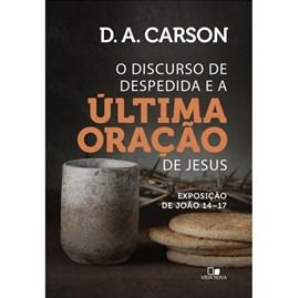 Discurso de Despedida e a última Oração de Jesus | D. A. Carson