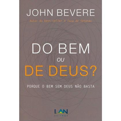Do Bem ou de Deus? | John Bevere
