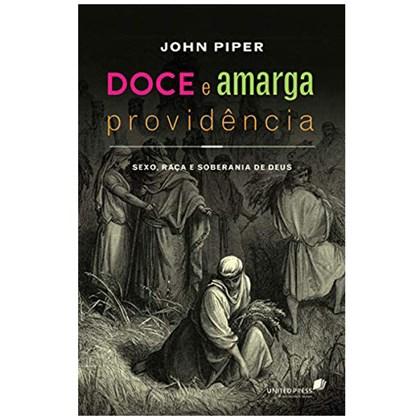 Doce e Amarga Providência   John Piper