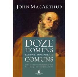 Doze Homens Extraordinariamente Comuns | John Macarthur Jr