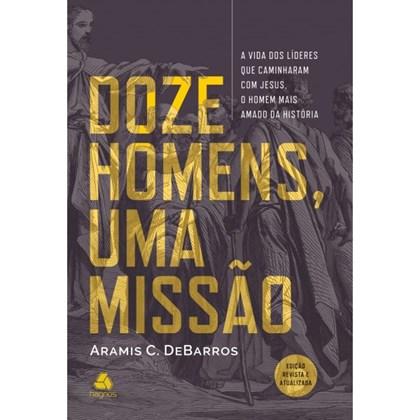 Doze Homens, Uma Missão | Aramis C. de Barros
