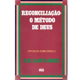 Efésios | Vol. 2 | Reconciliação: O metódo de Deus | D. M. Martyn Lloyd-Jones