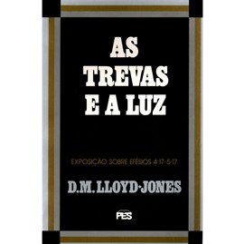 Efésios | Vol. 5 | As Trevas e a Luz | D. M. Martyn Lloyd-Jones