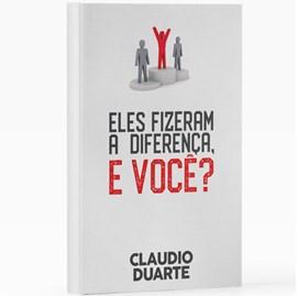 Eles Fizeram a Diferença, e Você? | Pr. Cláudio Duarte