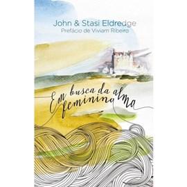 Em Busca da Alma Feminina | John e Stasi Eldredge