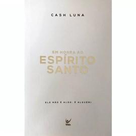 Em Honra Ao Espírito Santo | Cash Luna