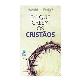 Em Que Creem os Cristãos | Harold M. Freligh