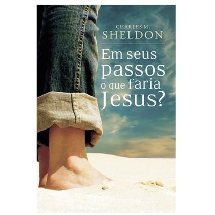 Em Seus Passos O Que Faria Jesus   Charles M. Sheldon