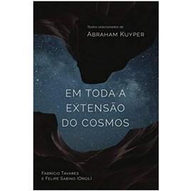 Em Toda a Extensão do Cosmos | Abraham Kuyper