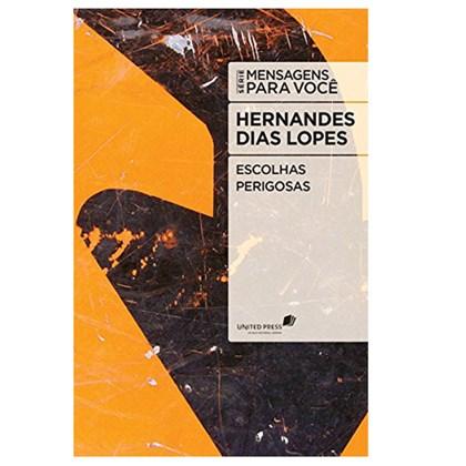 Escolhas Perigosas   Hernandes Dias Lopes