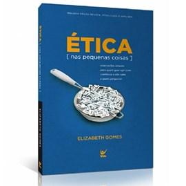 Ética Nas Pequenas Coisas   Elizabeth Gomes
