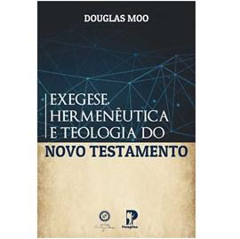 Exegese, Hermenêutica E Teologia Do Novo Testamento | Douglas Moo