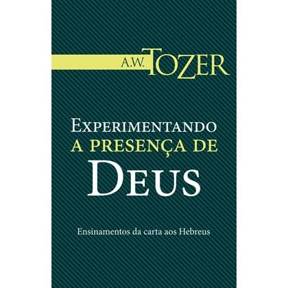 Experimentando a Presença de Deus   A.W. Tozer