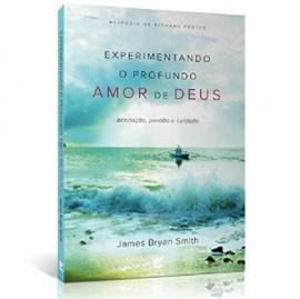 Experimentando o Profundo Amor de Deus | James Bryan Smith