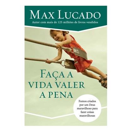 Faça A Vida Valer A Pena | Max Lucado