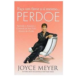 Faça Um Favor a Si Mesmo... Perdoe   Joyce Meyer