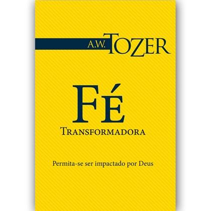 Fé Transformadora | A.W. Tozer