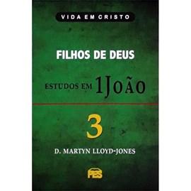 Filhos de Deus - Estudos em 1 João | Vol. 3 | D. Martyn Lloyd-Jones