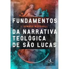 Fundamentos da Narrativa Teológica de São Lucas | I. Howard Marshall