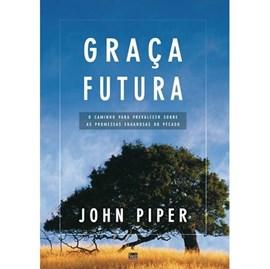 Graça Futura | John Piper