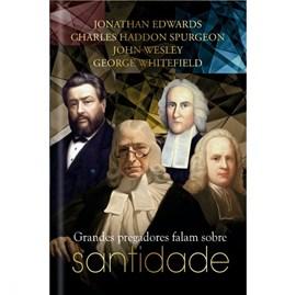 Grandes Pregadores Falam Sobre Santidade | J. Edwards, C. H. Spurgeon, J. Wesley e G. Whitefield