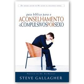 Guia bíblico para o aconselhamento de compulsivos por sexo | Steve Gallagher
