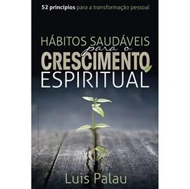 Hábitos Saudáveis para o Crescimento Espiritual | Luis Palau