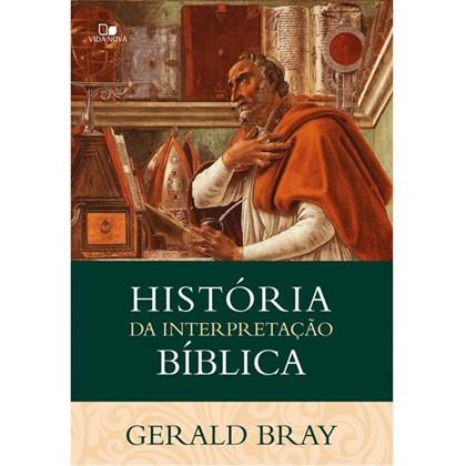História da Interpretação Bíblica   Gerald Bray