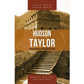 Hudson Taylor   Série Heróis Cristãos Ontem & Hoje