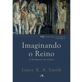 Imaginando O Reino | James K. A. Smith