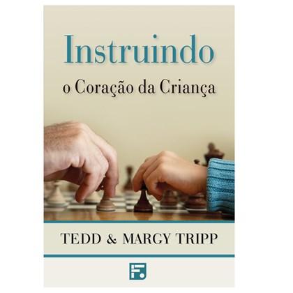 Instruindo o Coração da Criança | Tedd Tripp