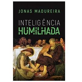 Inteligência Humilhada   Jonas Madureira
