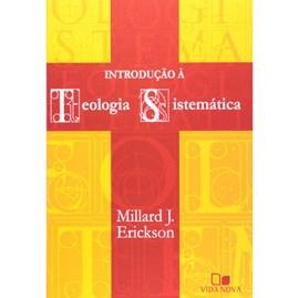 Introdução à Teologia Sistemática   Millard J. Erickson