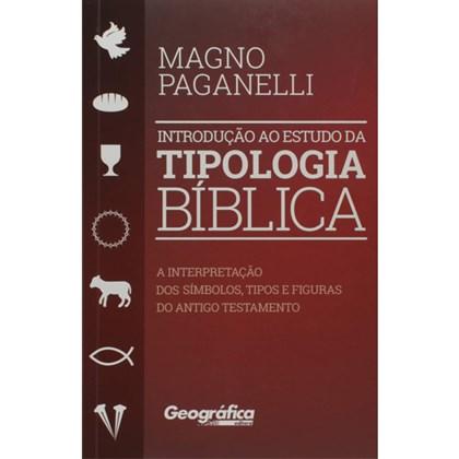 Introdução ao Estudo da Tipologia Bíblica | Magno Paganelli