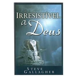 Irresistível a Deus | Steve Gallagher
