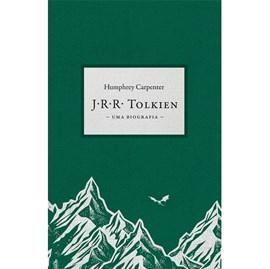 J.R.R. Tolkien: Uma Biografia   Humphrey Carpenter