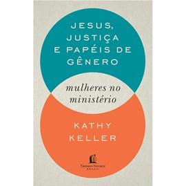 Jesus, Justiça e Papeis De Gênero | Kathy Keller