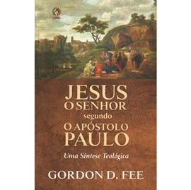 Jesus O Senhor Segundo o Apóstolo Paulo | Gordon D. Fee