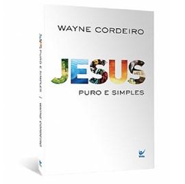 Jesus Puro e Simples | Wayne Cordeiro