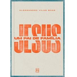 Jesus, Um Pai de Família | Alessandro Vilas Boas