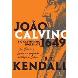 João Calvino e o Calvinismo Inglês até 1649 | R.T. Kendall