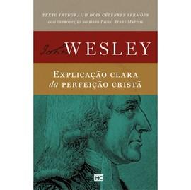 John Wesley | Explicação Clara da Perfeição Cristã