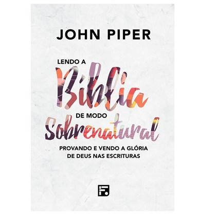Lendo a Bíblia de Modo Sobrenatural | John Piper