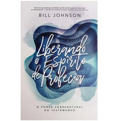Liberando o Espírito de Profecia   Bill Johnson
