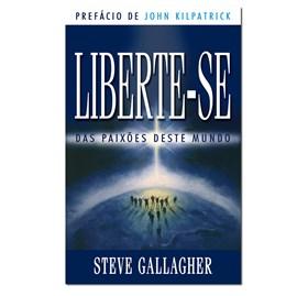 Liberte-se das paixões deste mundo   Steve Gallagher