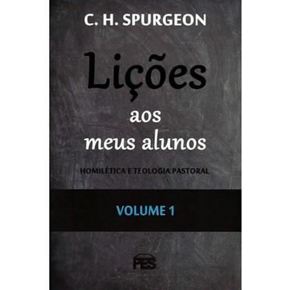Lições aos meus Alunos | Homilética e Teologia Pastoral | Vol. 1 | C. H. Spurgeon