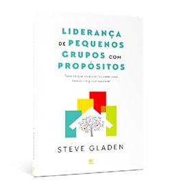 Liderança de Pequenos grupos com Propósitos | Steve Gladen