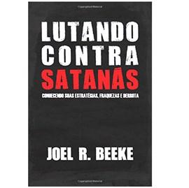 Lutando Contra Satanás   Joe R. Beeke