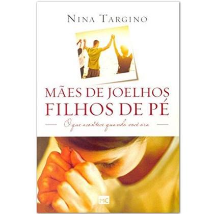 Mães de joelhos, filhos de pé   Nina Targino