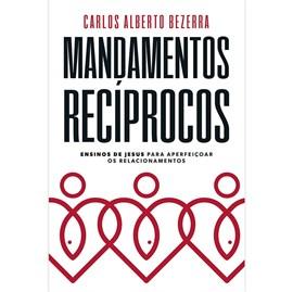 Mandamentos Recíprocos   Carlos Alberto Bezerra